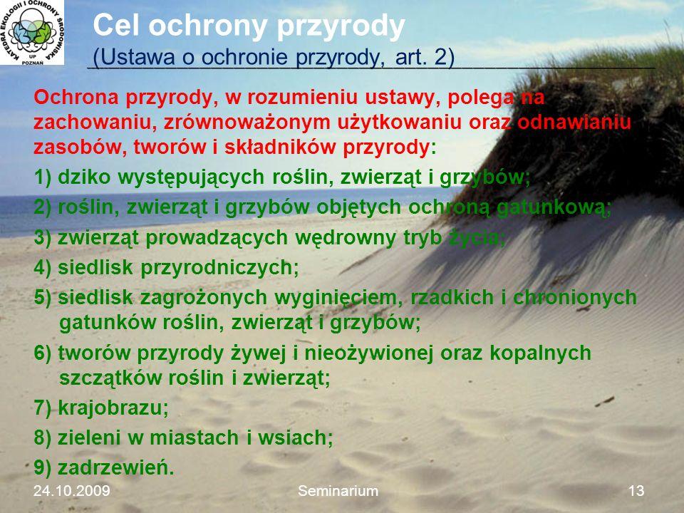 Cel ochrony przyrody (Ustawa o ochronie przyrody, art. 2) Ochrona przyrody, w rozumieniu ustawy, polega na zachowaniu, zrównoważonym użytkowaniu oraz