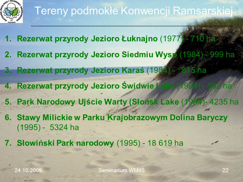 Tereny podmokłe Konwencji Ramsarskiej 1.Rezerwat przyrody Jezioro Łuknajno (1977) - 710 ha 2.Rezerwat przyrody Jezioro Siedmiu Wysp (1984) - 999 ha 3.