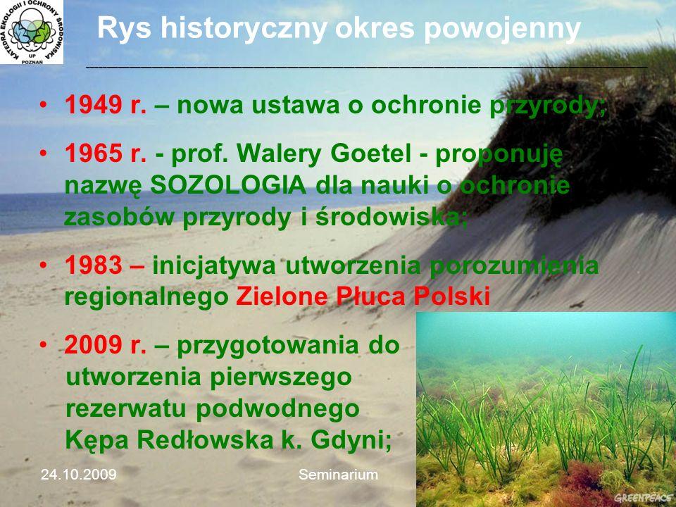 Rys historyczny okres powojenny 1949 r. – nowa ustawa o ochronie przyrody; 1965 r. - prof. Walery Goetel - proponuję nazwę SOZOLOGIA dla nauki o ochro