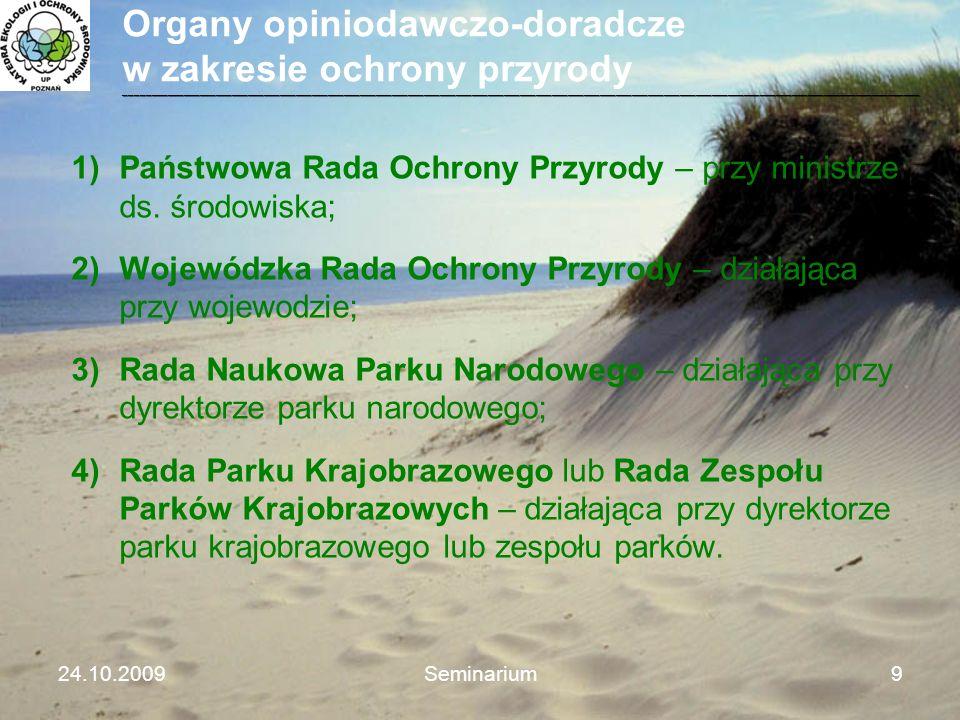 Organy opiniodawczo-doradcze w zakresie ochrony przyrody 1)Państwowa Rada Ochrony Przyrody – przy ministrze ds. środowiska; 2)Wojewódzka Rada Ochrony