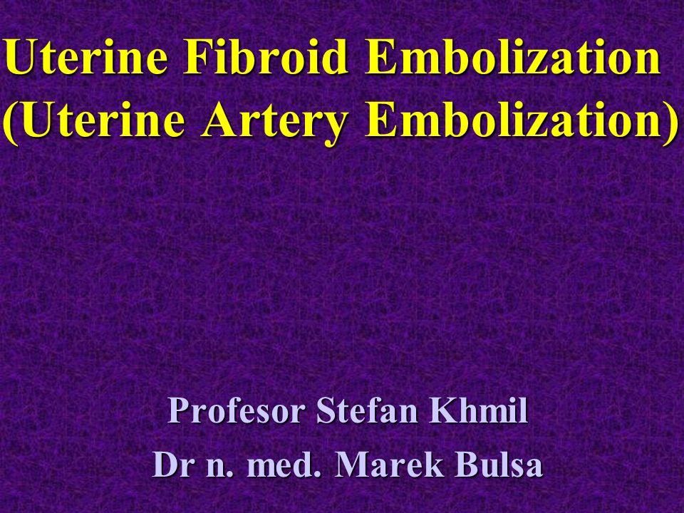 Uterine Fibroid Embolization (Uterine Artery Embolization) Profesor Stefan Khmil Dr n. med. Marek Bulsa