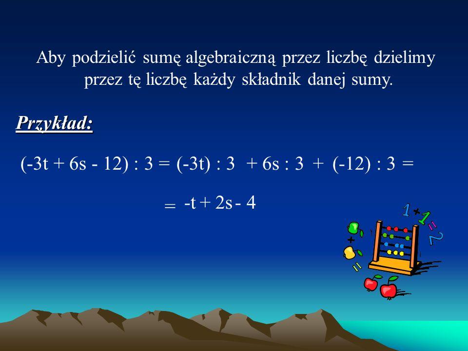 Aby pomnożyć sumę algebraiczną przez liczbę mnożymy przez tę liczbę każdy składnik danej sumy. Przykłady: 3(4a - 3b) =3. 4a+-12a=9b3. (-3b) (2t - x +