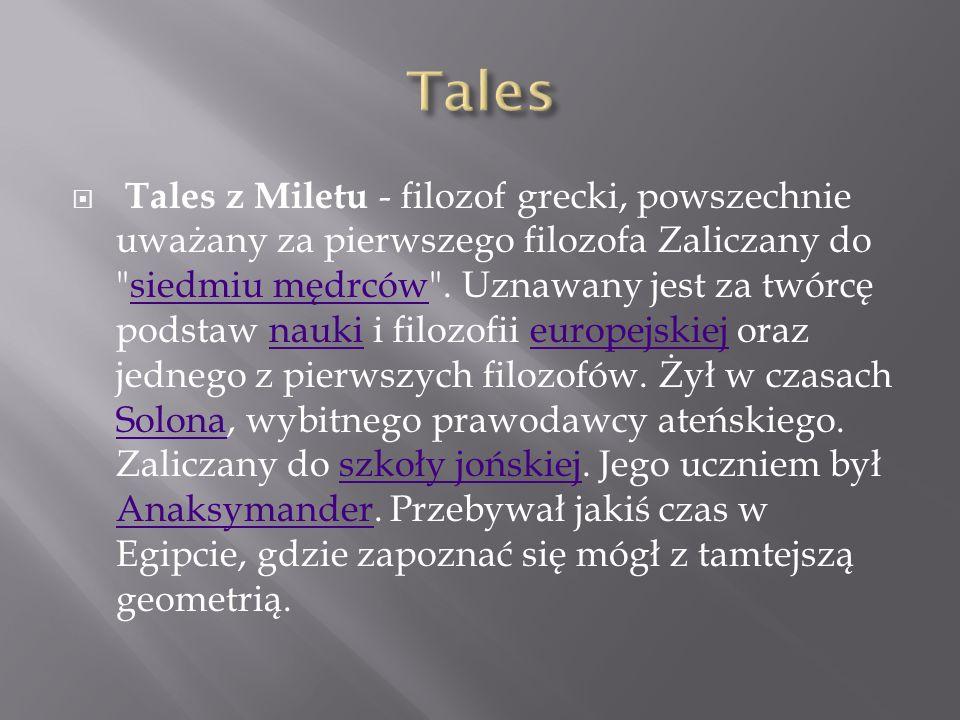 Tales z Miletu - filozof grecki, powszechnie uważany za pierwszego filozofa Zaliczany do