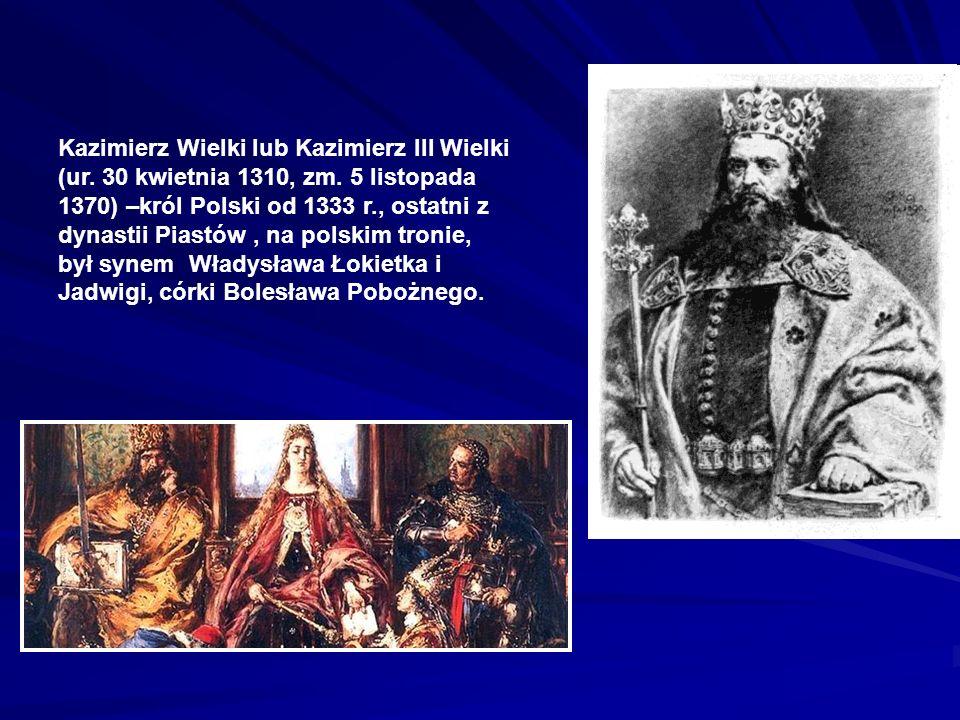 Kazimierz Wielki lub Kazimierz III Wielki (ur. 30 kwietnia 1310, zm. 5 listopada 1370) –król Polski od 1333 r., ostatni z dynastii Piastów, na polskim