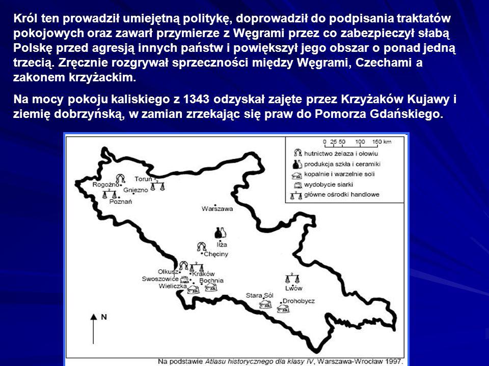 Król ten prowadził umiejętną politykę, doprowadził do podpisania traktatów pokojowych oraz zawarł przymierze z Węgrami przez co zabezpieczył słabą Pol
