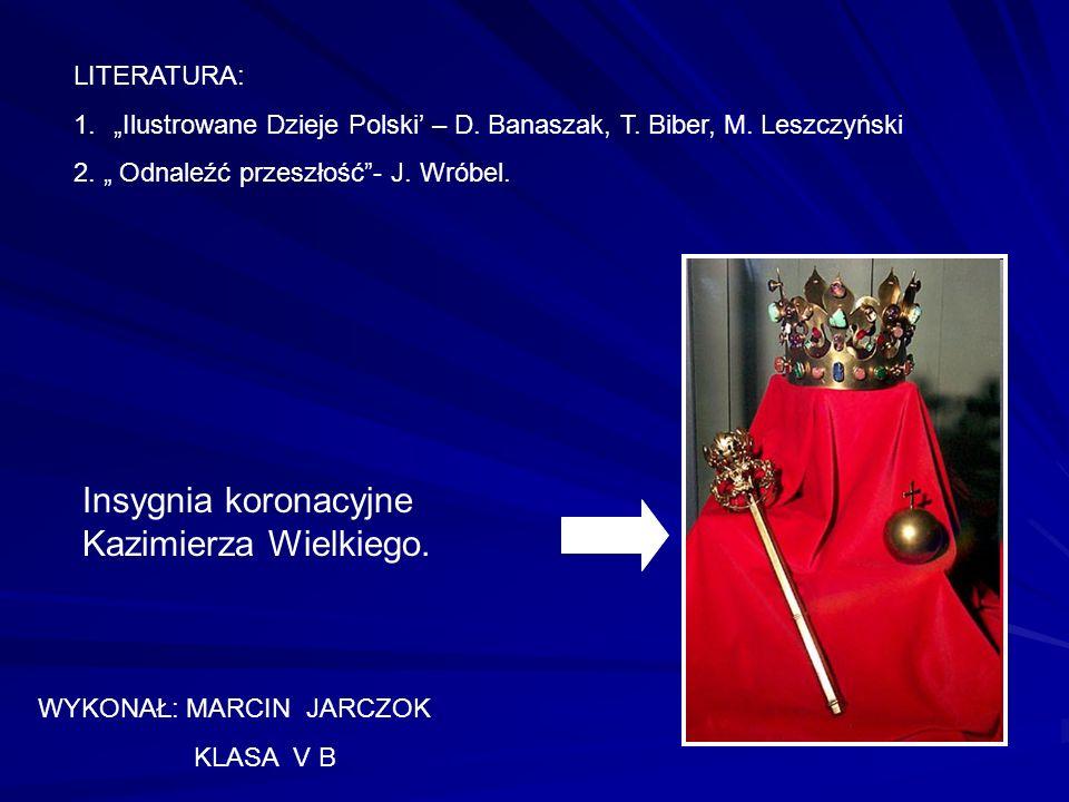 LITERATURA: 1.Ilustrowane Dzieje Polski – D. Banaszak, T. Biber, M. Leszczyński 2. Odnaleźć przeszłość- J. Wróbel. WYKONAŁ: MARCIN JARCZOK KLASA V B I