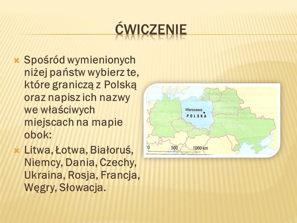 Spośród wymienionych niżej państw wybierz te, które graniczą z Polską oraz napisz ich nazwy we właściwych miejscach na mapie obok: Litwa, Łotwa, Biało