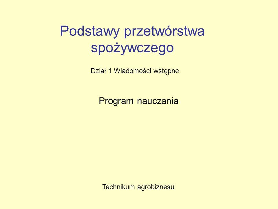 Podstawy przetwórstwa spożywczego Dział 1 Wiadomości wstępne Program nauczania Technikum agrobiznesu