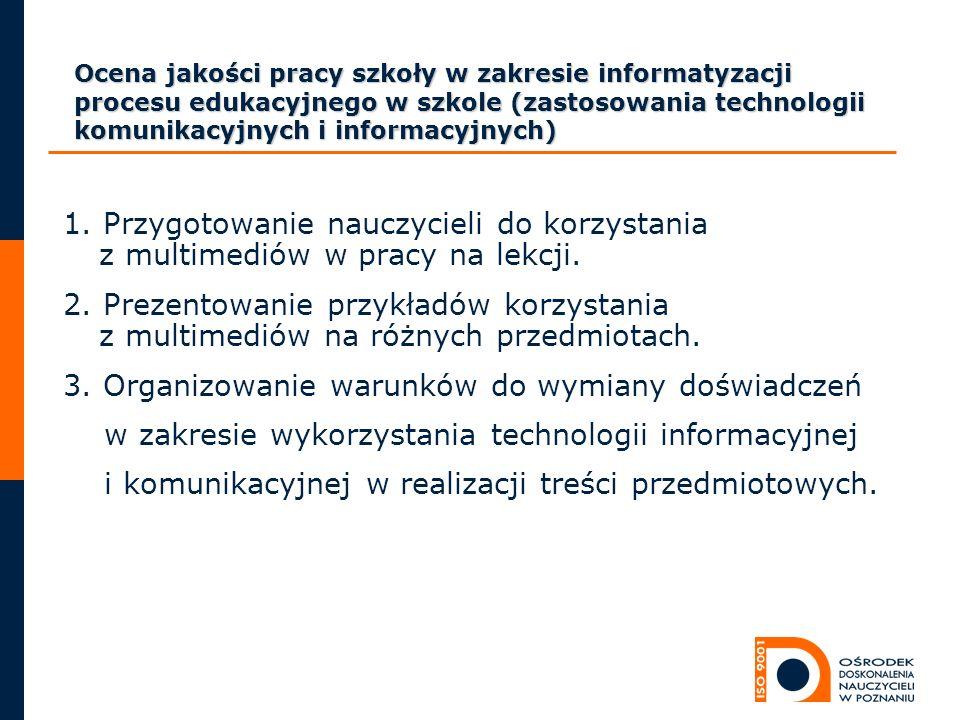 Ocena jakości pracy szkoły w zakresie informatyzacji procesu edukacyjnego w szkole (zastosowania technologii komunikacyjnych i informacyjnych) 1. Przy