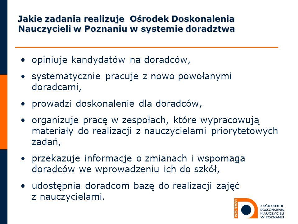 Jakie zadania realizuje Ośrodek Doskonalenia Nauczycieli w Poznaniu w systemie doradztwa opiniuje kandydatów na doradców, systematycznie pracuje z now