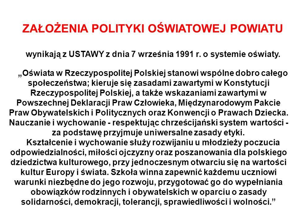 ZAŁOŻENIA POLITYKI OŚWIATOWEJ POWIATU wynikają z USTAWY z dnia 7 września 1991 r. o systemie oświaty. Oświata w Rzeczypospolitej Polskiej stanowi wspó