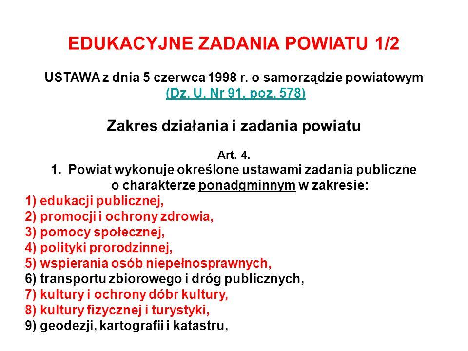 EDUKACYJNE ZADANIA POWIATU 1/2 USTAWA z dnia 5 czerwca 1998 r. o samorządzie powiatowym (Dz. U. Nr 91, poz. 578) Zakres działania i zadania powiatu Ar