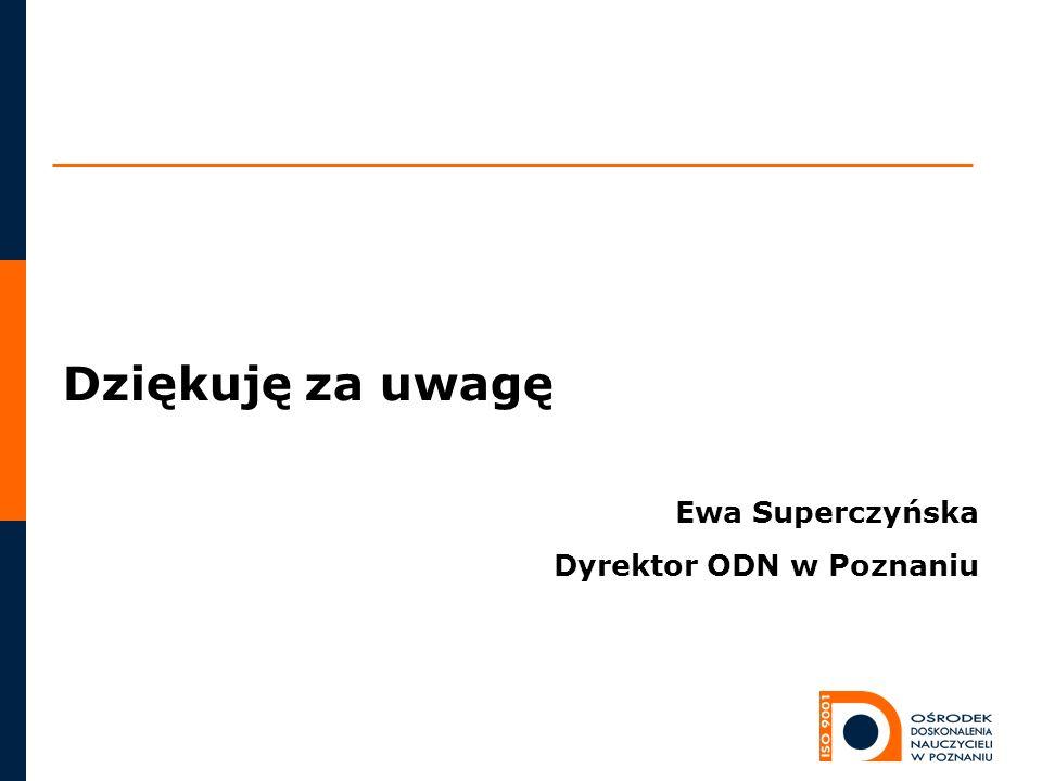 Dziękuję za uwagę Ewa Superczyńska Dyrektor ODN w Poznaniu