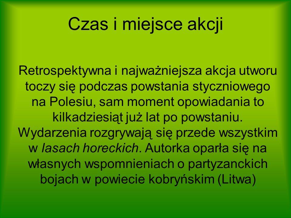Czas i miejsce akcji Retrospektywna i najważniejsza akcja utworu toczy się podczas powstania styczniowego na Polesiu, sam moment opowiadania to kilkad