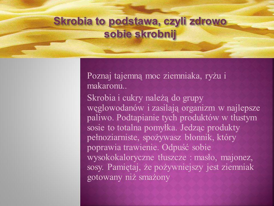 Poznaj tajemną moc ziemniaka, ryżu i makaronu..