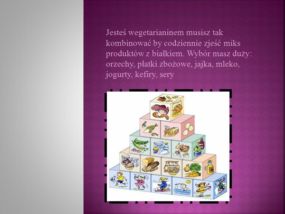 Jesteś wegetarianinem musisz tak kombinować by codziennie zjeść miks produktów z białkiem.