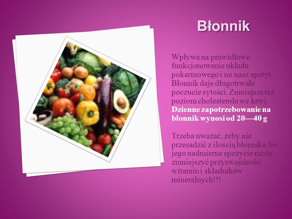 Błonnik Wpływa na prawidłowe funkcjonowanie układu pokarmowego i na nasz apetyt.