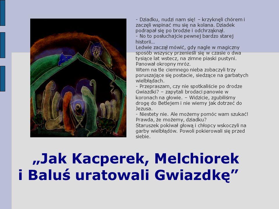 Jak Kacperek, Melchiorek i Baluś uratowali Gwiazdkę - Dziadku, nudzi nam się! – krzyknęli chórem i zaczęli wspinać mu się na kolana. Dziadek podrapał