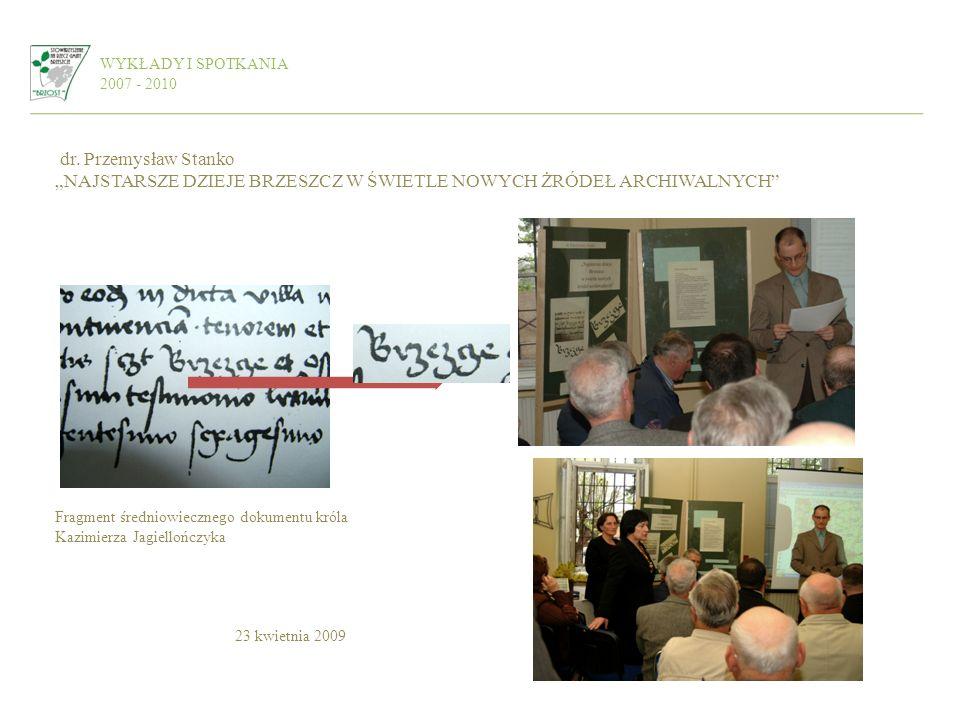 WYKŁADY I SPOTKANIA 2007 - 2010 dr. Przemysław Stanko NAJSTARSZE DZIEJE BRZESZCZ W ŚWIETLE NOWYCH ŻRÓDEŁ ARCHIWALNYCH Fragment średniowiecznego dokume