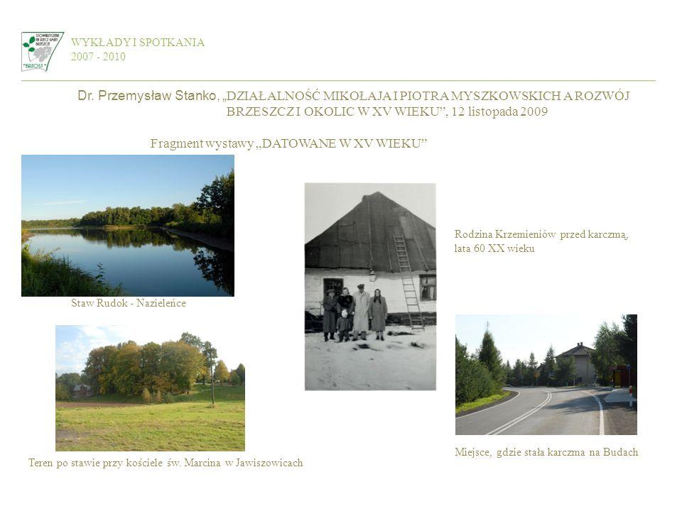 Dr. Przemysław Stanko, DZIAŁALNOŚĆ MIKOŁAJA I PIOTRA MYSZKOWSKICH A ROZWÓJ BRZESZCZ I OKOLIC W XV WIEKU, 12 listopada 2009 Fragment wystawy DATOWANE W