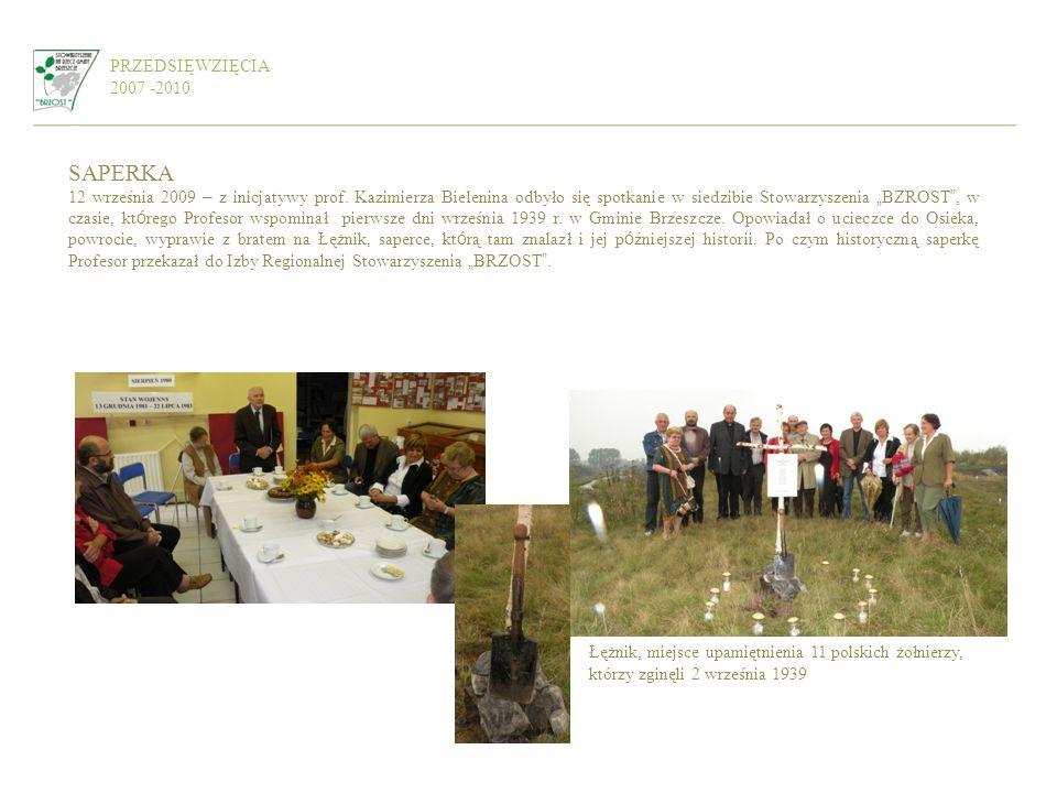 PRZEDSIĘWZIĘCIA 2007 -2010 SAPERKA 12 września 2009 – z inicjatywy prof. Kazimierza Bielenina odbyło się spotkanie w siedzibie Stowarzyszenia BZROST,