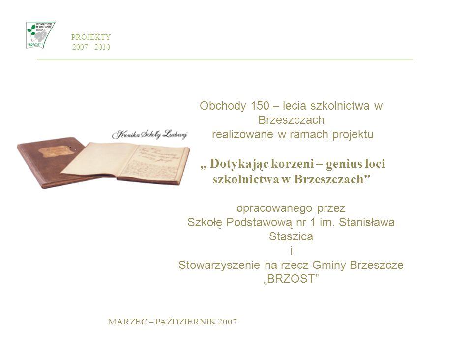 PROJEKTY 2007 - 2010 Obchody 150 – lecia szkolnictwa w Brzeszczach realizowane w ramach projektu Dotykając korzeni – genius loci szkolnictwa w Brzeszc