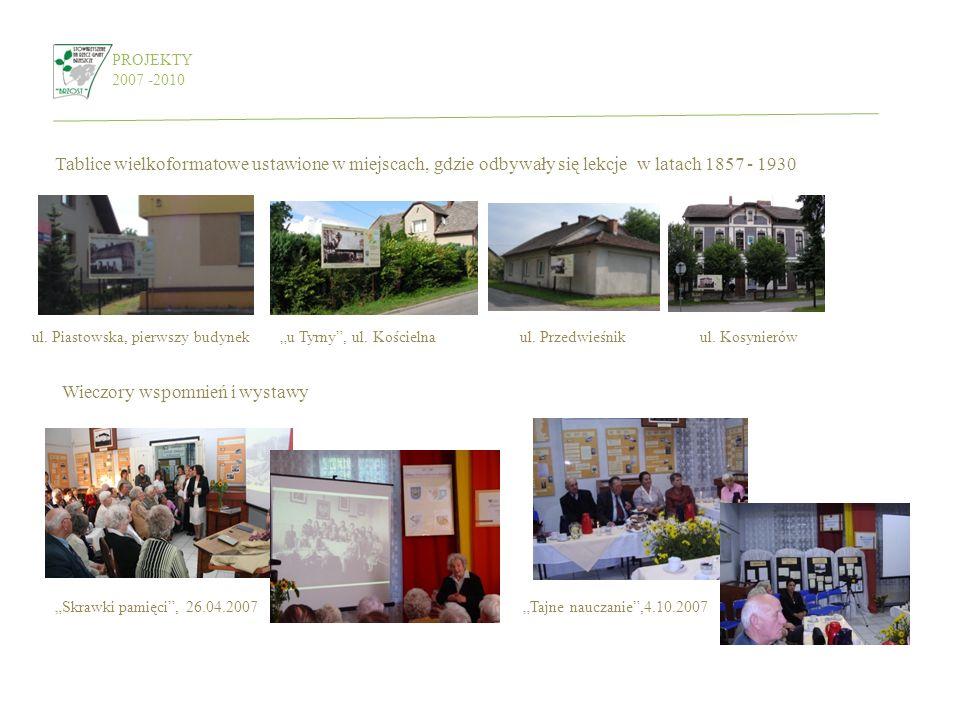 PROJEKTY 2007 -2010 Tablice wielkoformatowe ustawione w miejscach, gdzie odbywały się lekcje w latach 1857 - 1930 ul. Piastowska, pierwszy budyneku Ty