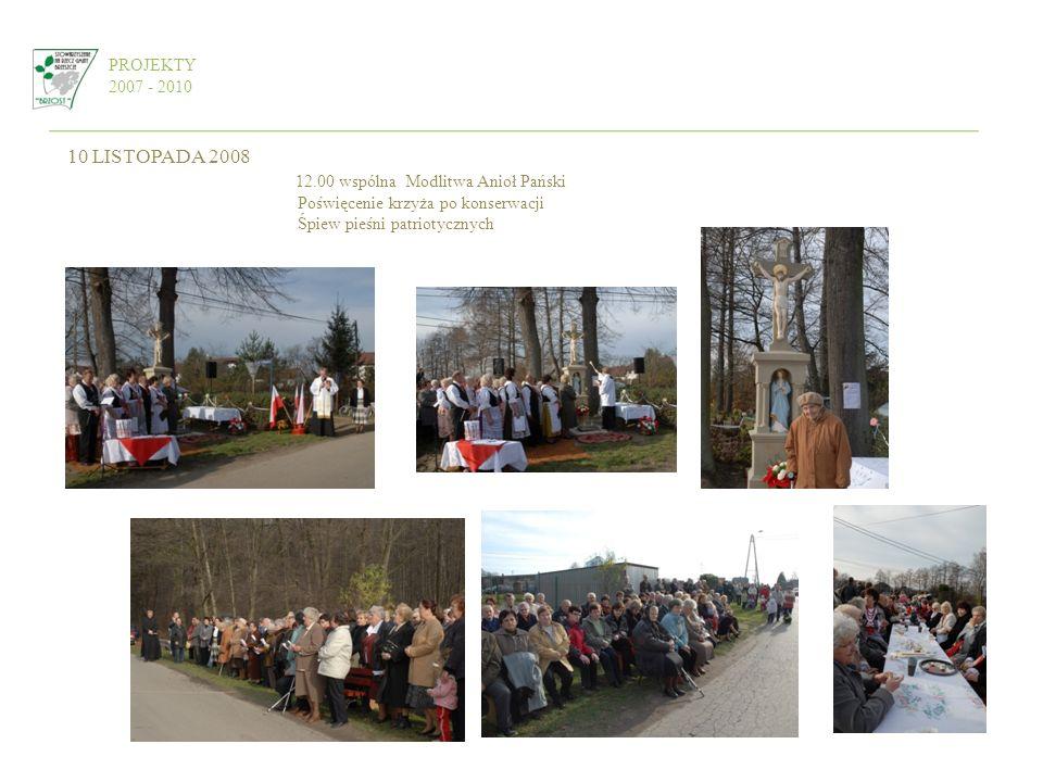PROJEKTY 2007 - 2010 10 LISTOPADA 2008 12.00 wspólna Modlitwa Anioł Pański Poświęcenie krzyża po konserwacji Śpiew pieśni patriotycznych