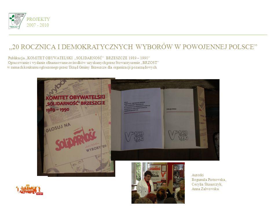 PROJEKTY 2007 - 2010 20 ROCZNICA I DEMOKRATYCZNYCH WYBORÓW W POWOJENNEJ POLSCE Publikacja KOMITET OBYWATELSKI SOLIDARNOŚĆ BRZESZCZE 1989 – 1990 Opraco