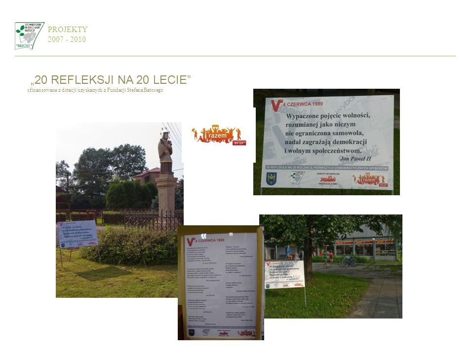 PROJEKTY 2007 - 2010 20 REFLEKSJI NA 20 LECIE sfinansowane z dotacji uzyskanych z Fundacji Stefana Batorego