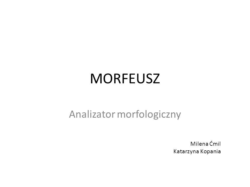 MORFEUSZ Analizator morfologiczny Milena Ćmil Katarzyna Kopania