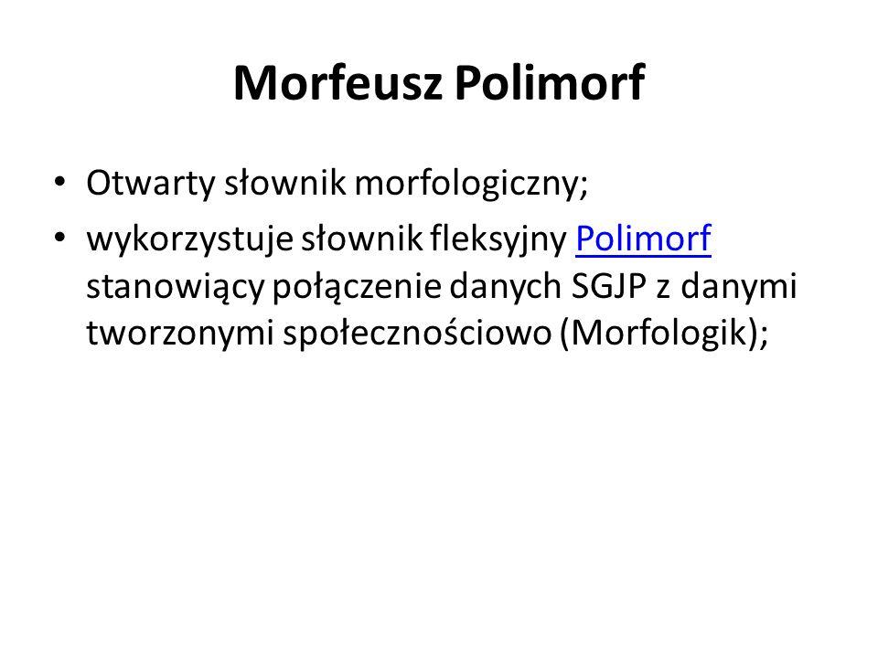 Morfeusz Polimorf Otwarty słownik morfologiczny; wykorzystuje słownik fleksyjny Polimorf stanowiący połączenie danych SGJP z danymi tworzonymi społecz
