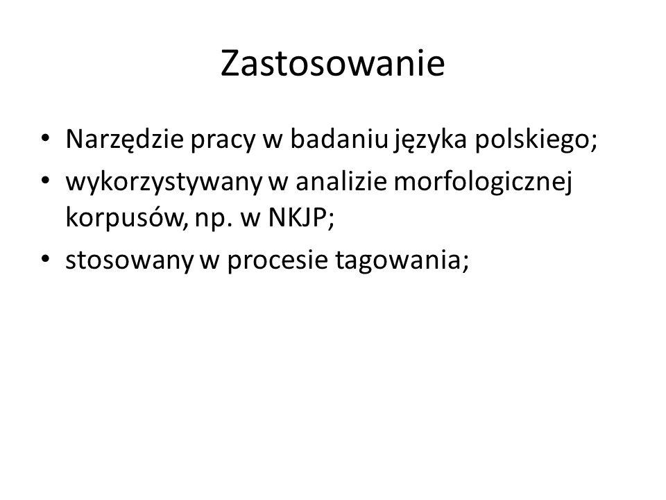 Zastosowanie Narzędzie pracy w badaniu języka polskiego; wykorzystywany w analizie morfologicznej korpusów, np. w NKJP; stosowany w procesie tagowania