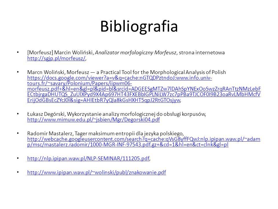 Bibliografia [Morfeusz] Marcin Woliński, Analizator morfologiczny Morfeusz, strona internetowa http://sgjp.pl/morfeusz/, http://sgjp.pl/morfeusz/ Marc