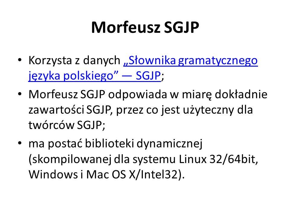 Morfeusz SGJP Korzysta z danych Słownika gramatycznego języka polskiego SGJP;Słownika gramatycznego języka polskiego SGJP Morfeusz SGJP odpowiada w mi