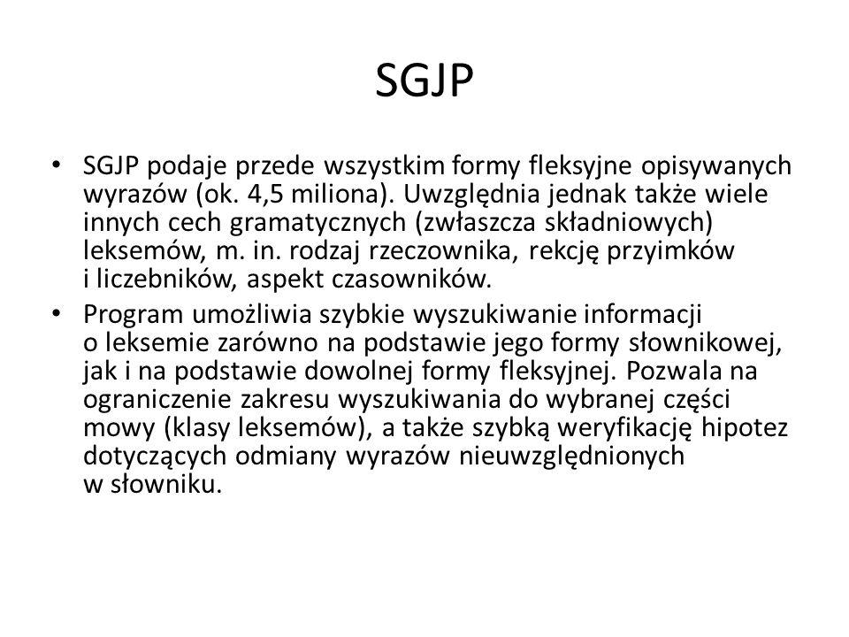 SGJP SGJP podaje przede wszystkim formy fleksyjne opisywanych wyrazów (ok. 4,5 miliona). Uwzględnia jednak także wiele innych cech gramatycznych (zwła