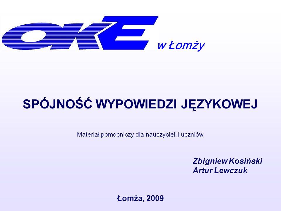 w Łomży Łomża, 2009 Materiał pomocniczy dla nauczycieli i uczniów Zbigniew Kosiński Artur Lewczuk SPÓJNOŚĆ WYPOWIEDZI JĘZYKOWEJ