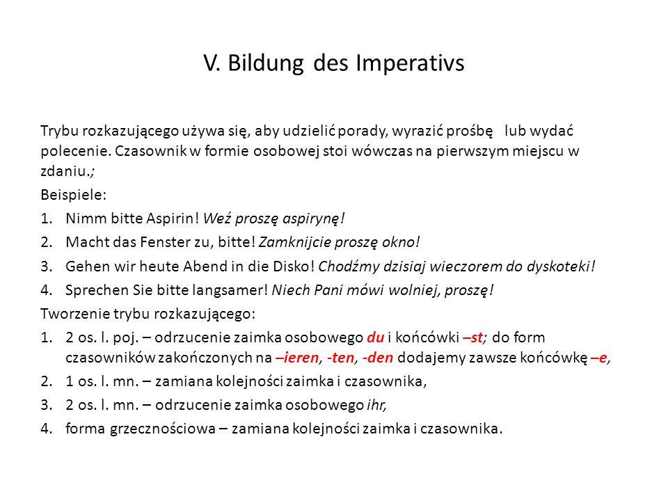 V. Bildung des Imperativs Trybu rozkazującego używa się, aby udzielić porady, wyrazić prośbę lub wydać polecenie. Czasownik w formie osobowej stoi wów