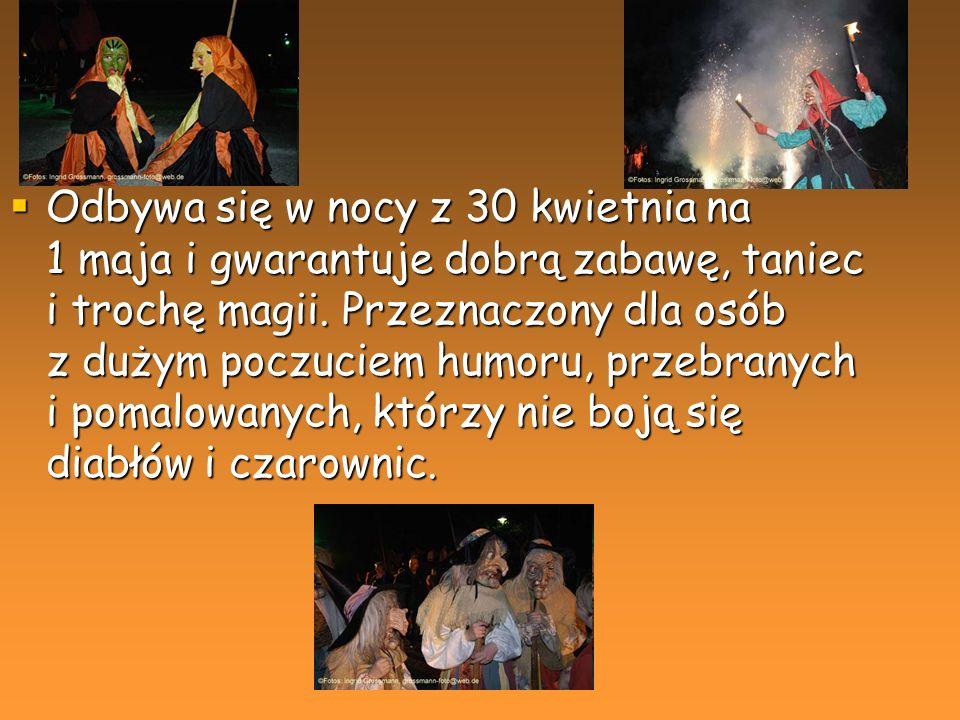 Odbywa się w nocy z 30 kwietnia na 1 maja i gwarantuje dobrą zabawę, taniec i trochę magii. Przeznaczony dla osób z dużym poczuciem humoru, przebranyc