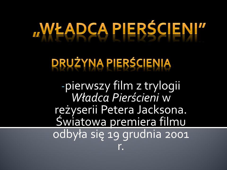 - pierwszy film z trylogii Władca Pierścieni w reżyserii Petera Jacksona.