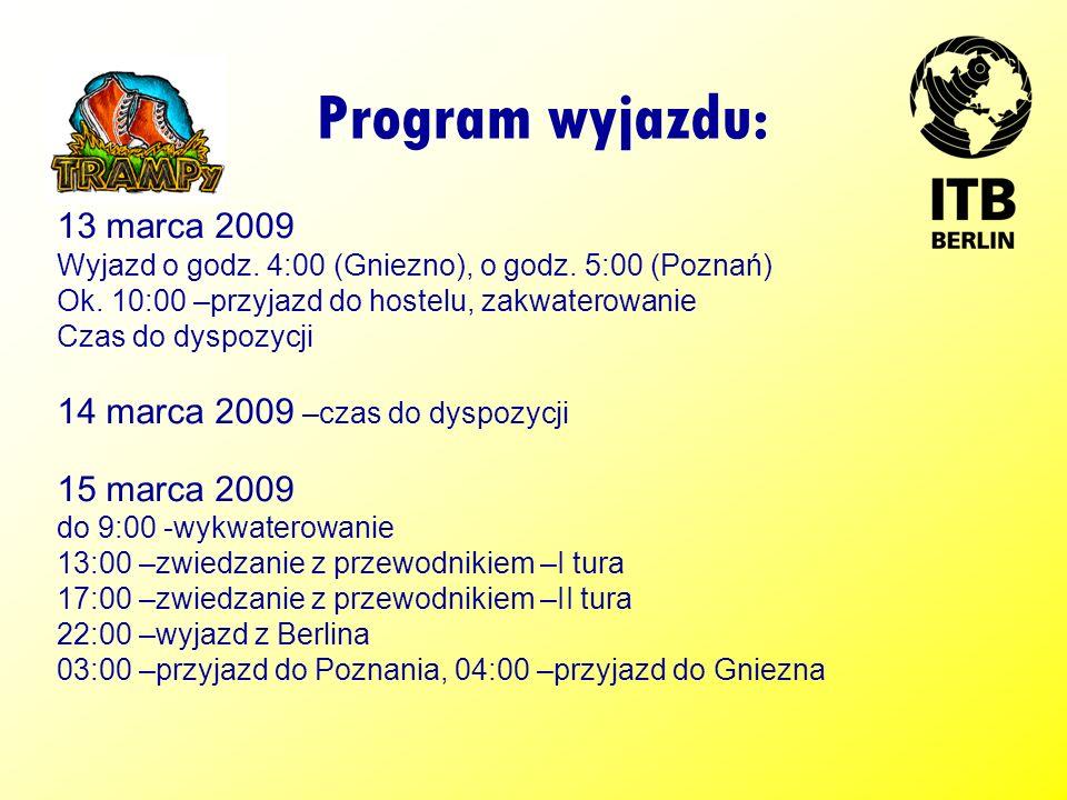 Program wyjazdu: 13 marca 2009 Wyjazd o godz.4:00 (Gniezno), o godz.
