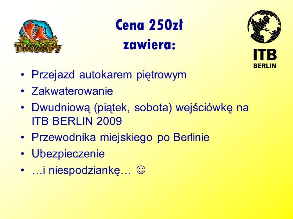 Cena 250zł zawiera: Przejazd autokarem piętrowym Zakwaterowanie Dwudniową (piątek, sobota) wejściówkę na ITB BERLIN 2009 Przewodnika miejskiego po Berlinie Ubezpieczenie …i niespodziankę…