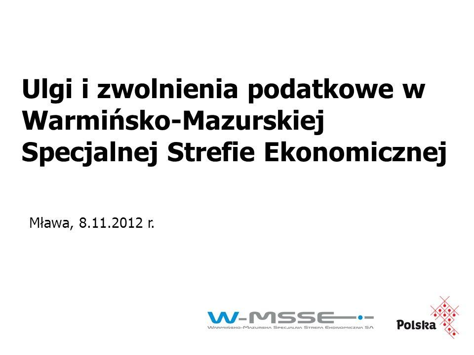 Ulgi i zwolnienia podatkowe w Warmińsko-Mazurskiej Specjalnej Strefie Ekonomicznej Mława, 8.11.2012 r.