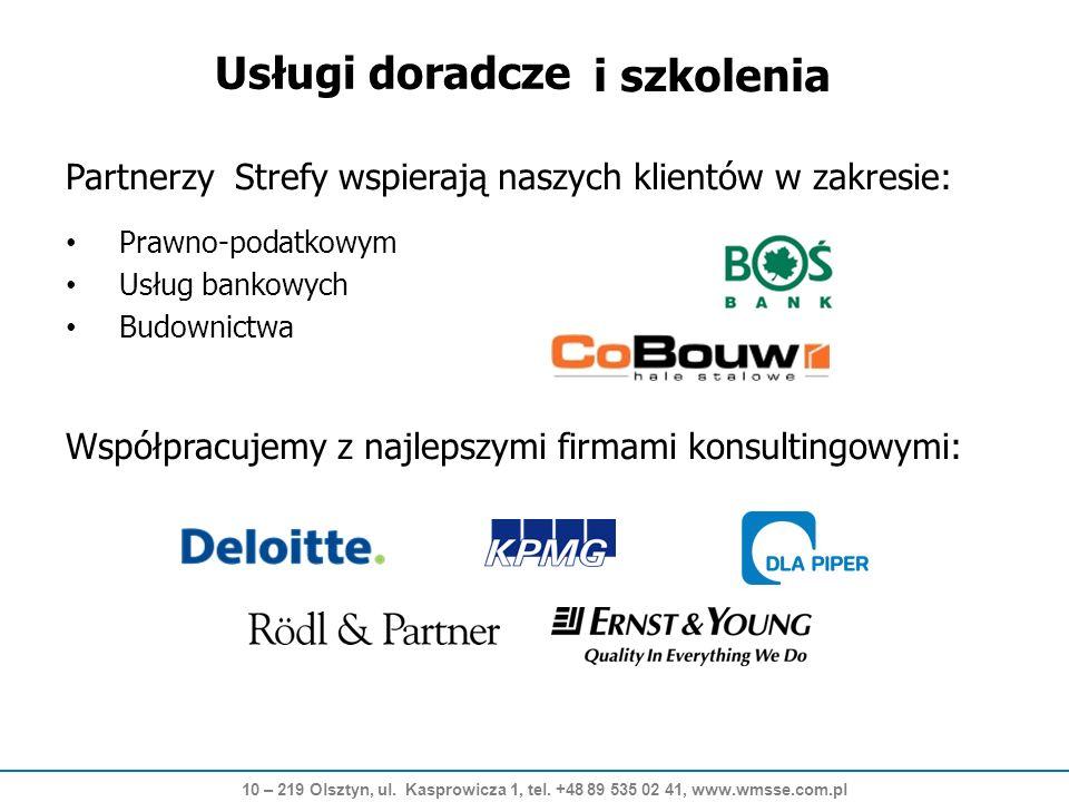 Partnerzy Strefy wspierają naszych klientów w zakresie: Prawno-podatkowym Usług bankowych Budownictwa Współpracujemy z najlepszymi firmami konsultingowymi: Usługi doradcze i szkolenia 10 – 219 Olsztyn, ul.