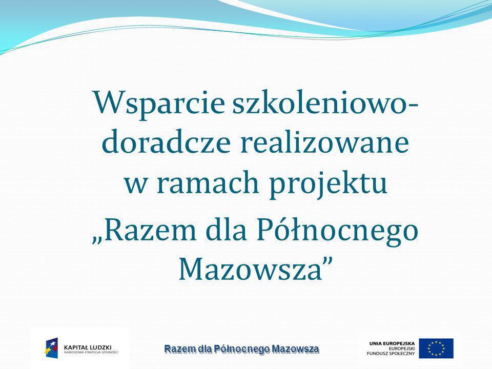 Wsparcie szkoleniowo- doradcze realizowane w ramach projektu Razem dla Północnego Mazowsza