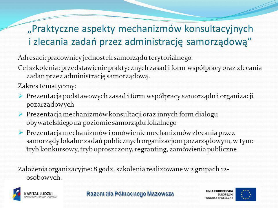 Praktyczne aspekty mechanizmów konsultacyjnych i zlecania zadań przez administrację samorządową Adresaci: pracownicy jednostek samorządu terytorialnego.