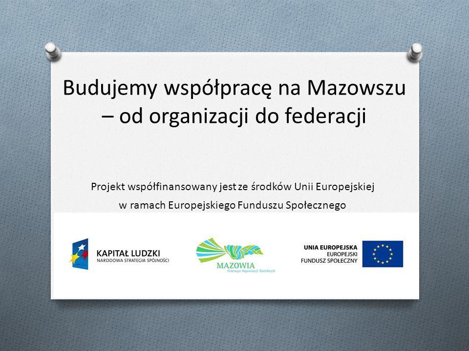 Budujemy współpracę na Mazowszu – od organizacji do federacji Projekt współfinansowany jest ze środków Unii Europejskiej w ramach Europejskiego Funduszu Społecznego