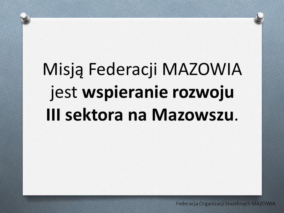 Misją Federacji MAZOWIA jest wspieranie rozwoju III sektora na Mazowszu.