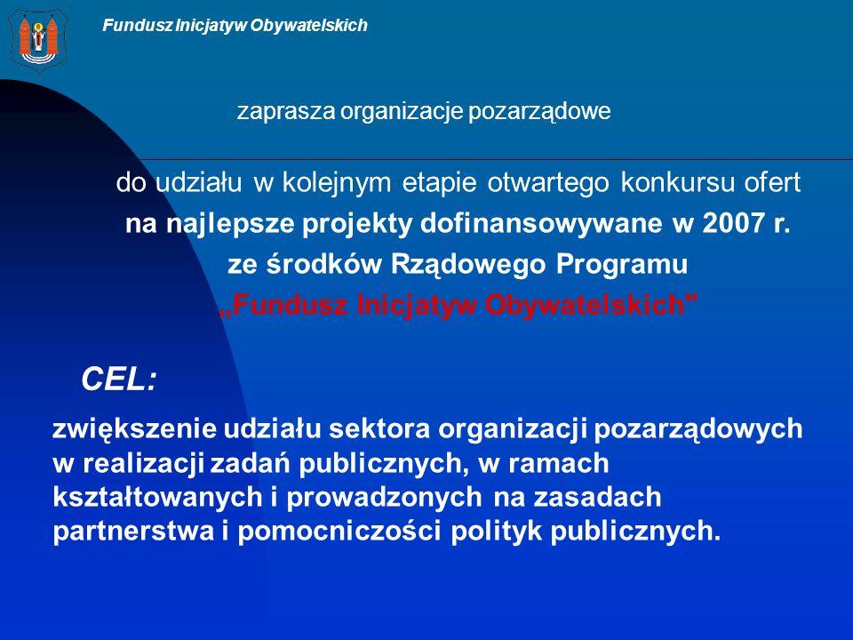 Fundusz Inicjatyw Obywatelskich zaprasza organizacje pozarządowe do udziału w kolejnym etapie otwartego konkursu ofert na najlepsze projekty dofinansowywane w 2007 r.