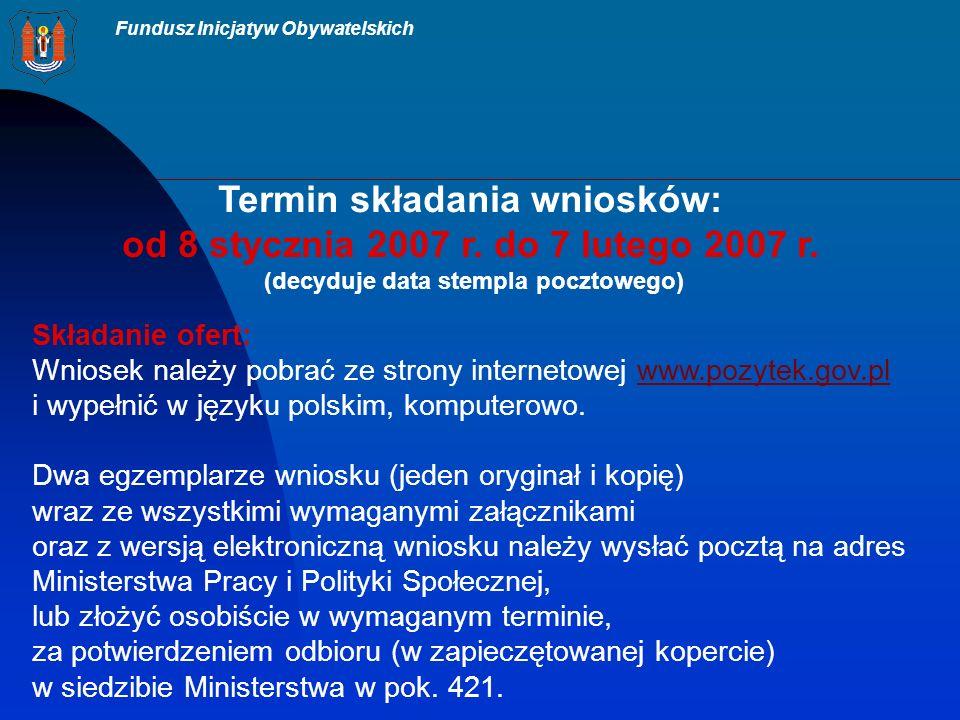 Fundusz Inicjatyw Obywatelskich Termin składania wniosków: od 8 stycznia 2007 r.